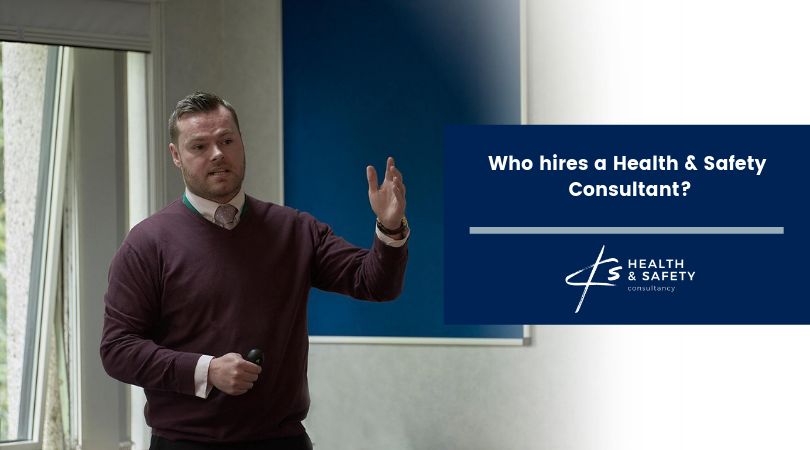 Who hires a Health & Safety Consultant?